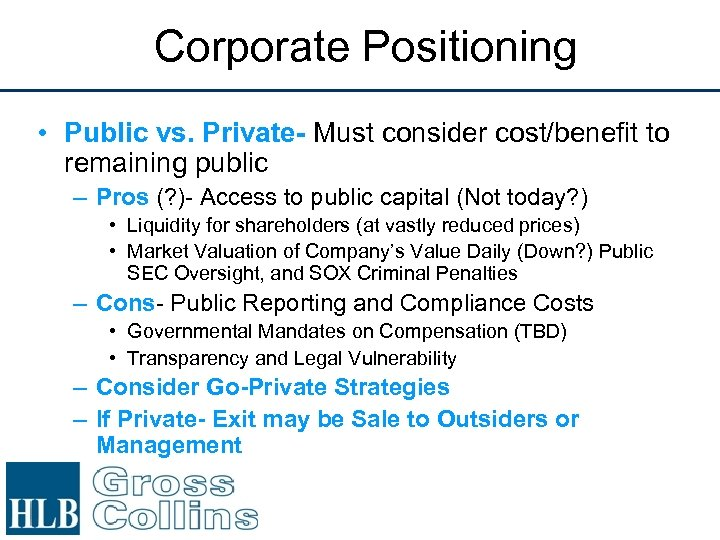 Corporate Positioning • Public vs. Private- Must consider cost/benefit to remaining public – Pros