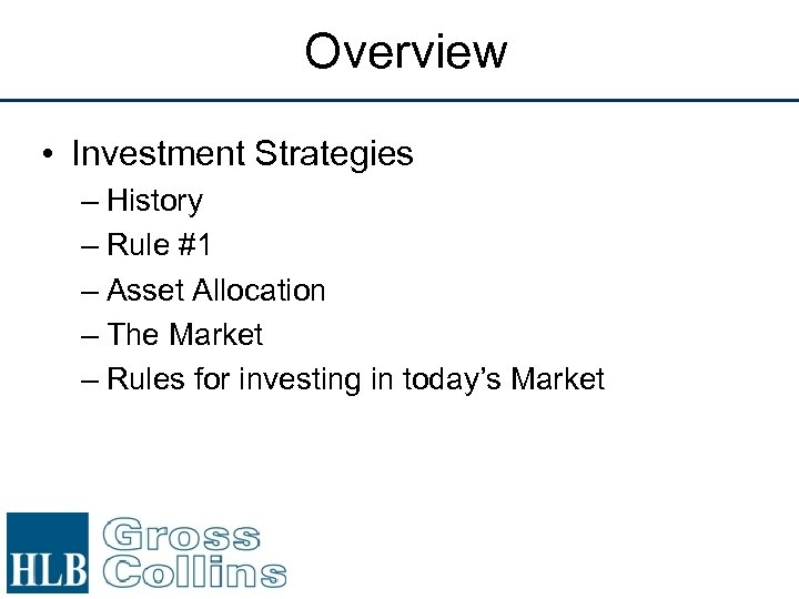 Overview • Investment Strategies – History – Rule #1 – Asset Allocation – The
