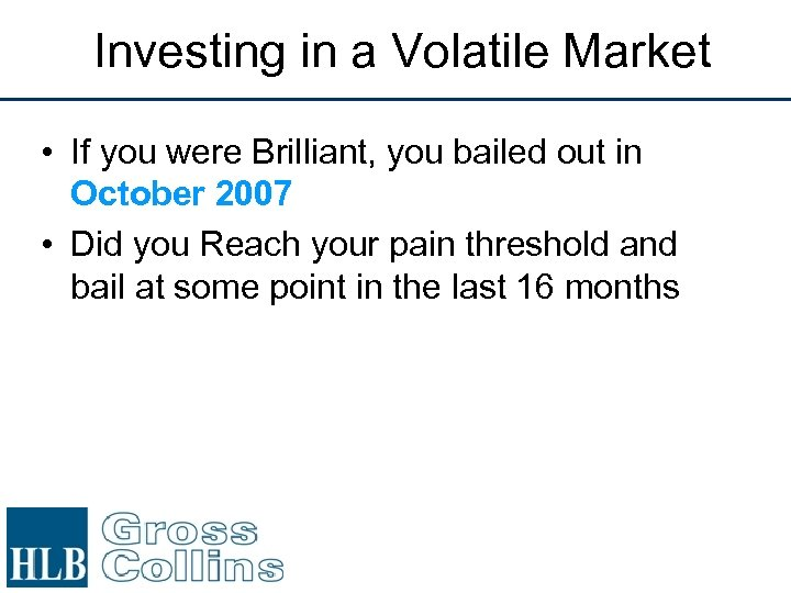 Investing in a Volatile Market • If you were Brilliant, you bailed out in