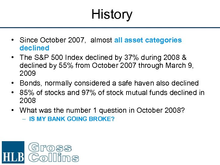 History • Since October 2007, almost all asset categories declined • The S&P 500