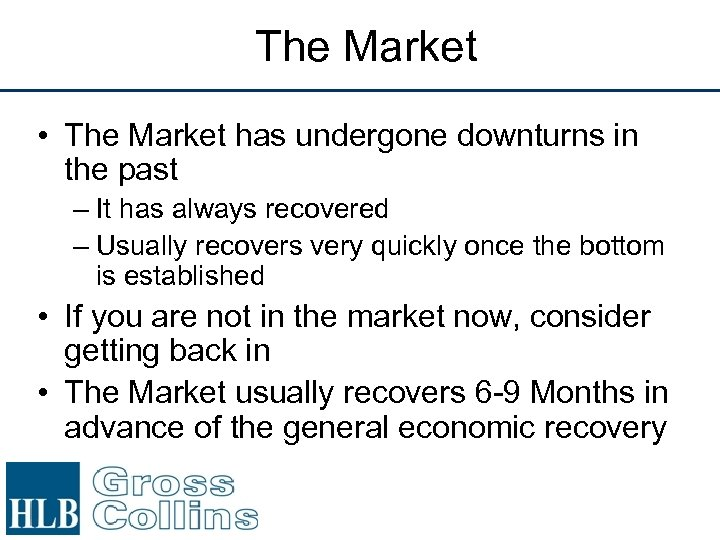 The Market • The Market has undergone downturns in the past – It has