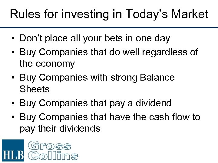 Rules for investing in Today's Market • Don't place all your bets in one