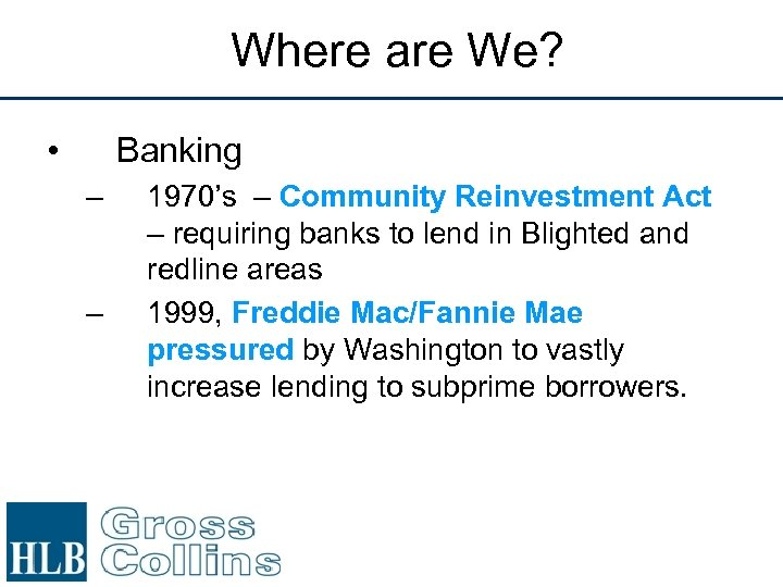 Where are We? • Banking – – 1970's – Community Reinvestment Act – requiring