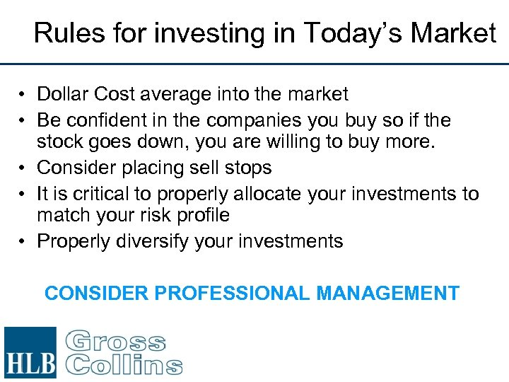 Rules for investing in Today's Market • Dollar Cost average into the market •