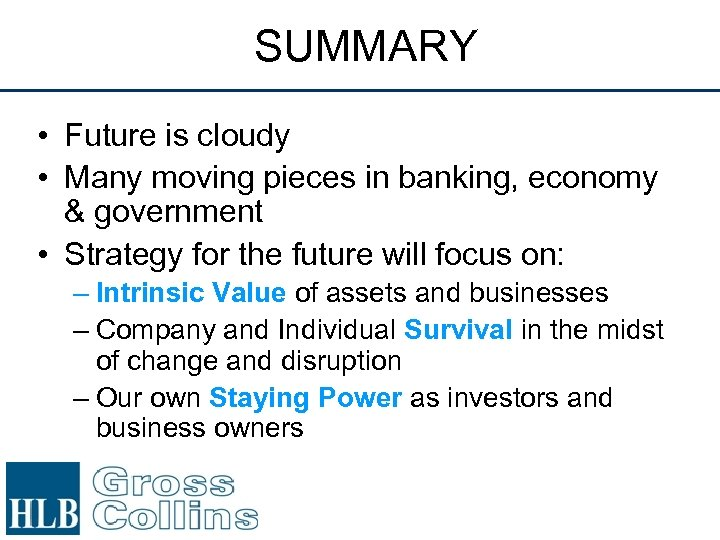 SUMMARY • Future is cloudy • Many moving pieces in banking, economy & government