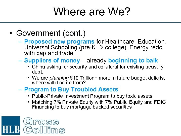 Where are We? • Government (cont. ) – Proposed new programs for Healthcare, Education,