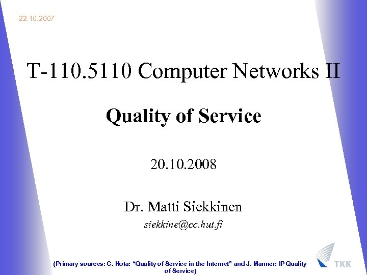 22. 10. 2007 T-110. 5110 Computer Networks II Quality of Service 20. 10. 2008