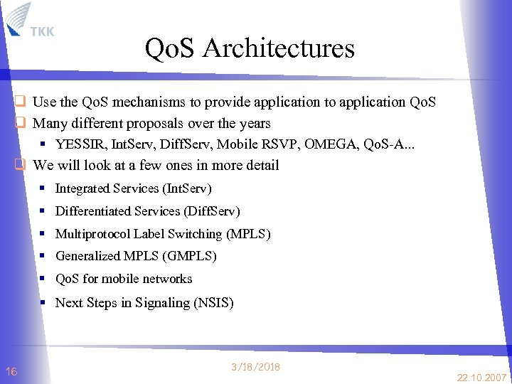 Qo. S Architectures q Use the Qo. S mechanisms to provide application to application