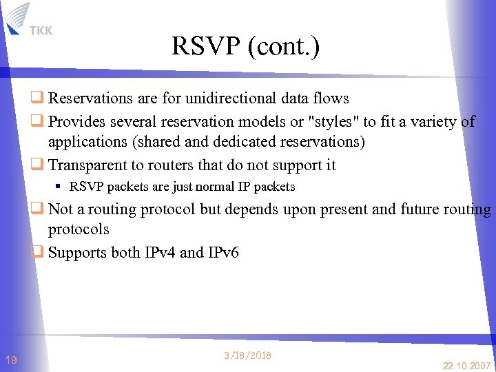 RSVP (cont. ) q Reservations are for unidirectional data flows q Provides several reservation