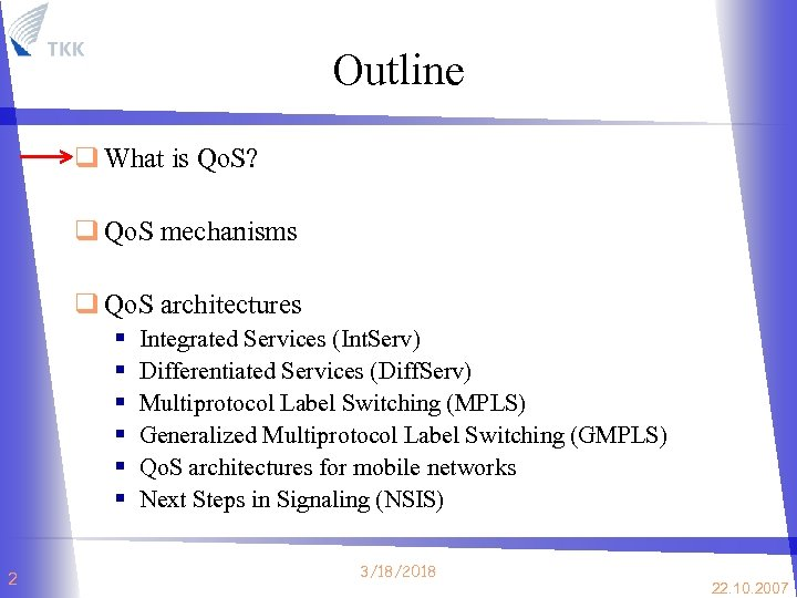 Outline q What is Qo. S? q Qo. S mechanisms q Qo. S architectures