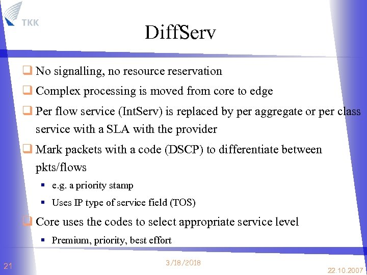 Diff. Serv q No signalling, no resource reservation q Complex processing is moved from
