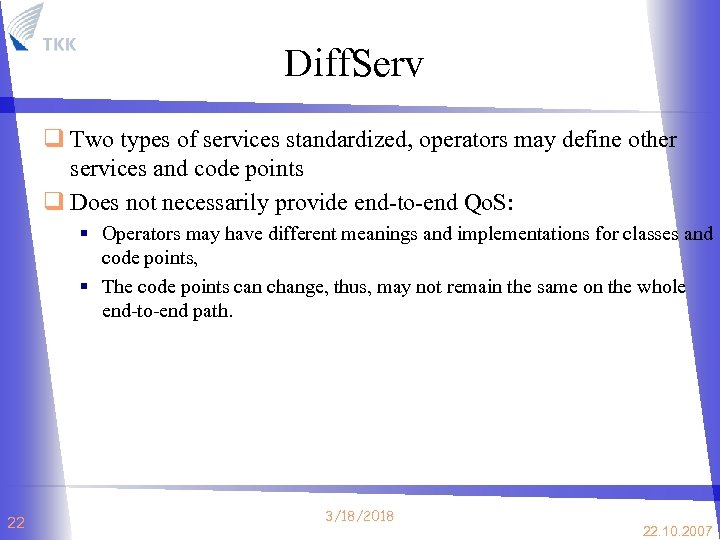 Diff. Serv q Two types of services standardized, operators may define other services and