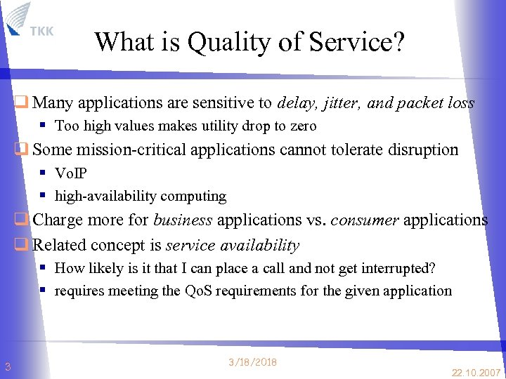 What is Quality of Service? q Many applications are sensitive to delay, jitter, and