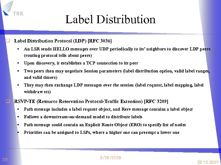 Label Distribution q Label Distribution Protocol (LDP) [RFC 3036] § An LSR sends HELLO