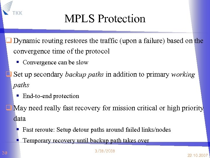 MPLS Protection q Dynamic routing restores the traffic (upon a failure) based on the