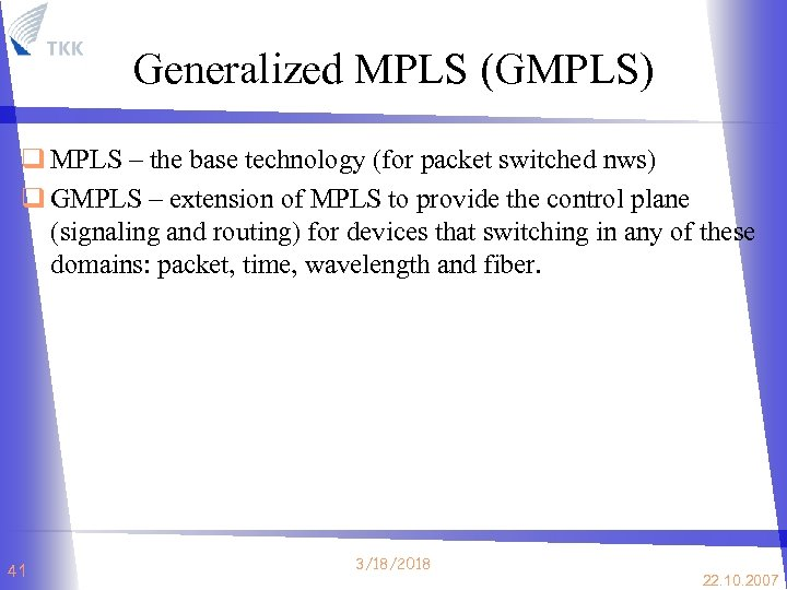 Generalized MPLS (GMPLS) q MPLS – the base technology (for packet switched nws) q