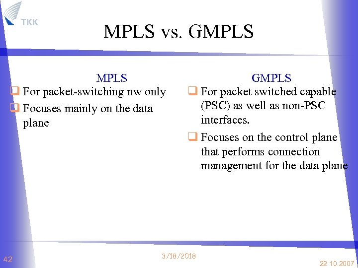 MPLS vs. GMPLS q For packet-switching nw only q Focuses mainly on the data