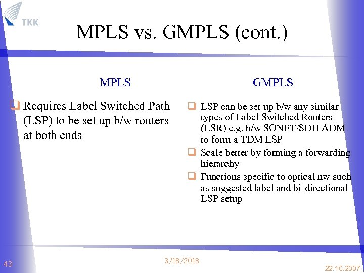 MPLS vs. GMPLS (cont. ) MPLS GMPLS q Requires Label Switched Path (LSP) to