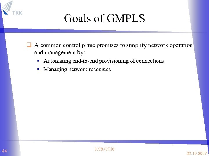 Goals of GMPLS q A common control plane promises to simplify network operation and