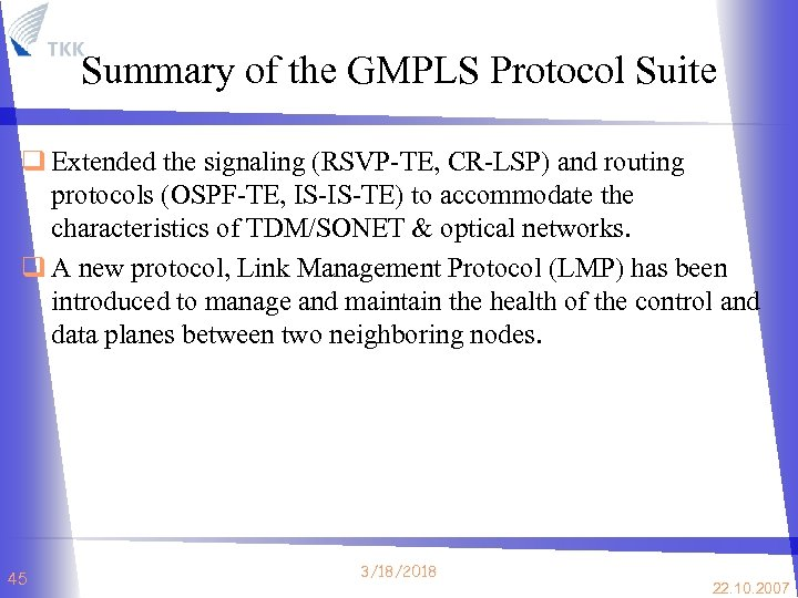 Summary of the GMPLS Protocol Suite q Extended the signaling (RSVP-TE, CR-LSP) and routing
