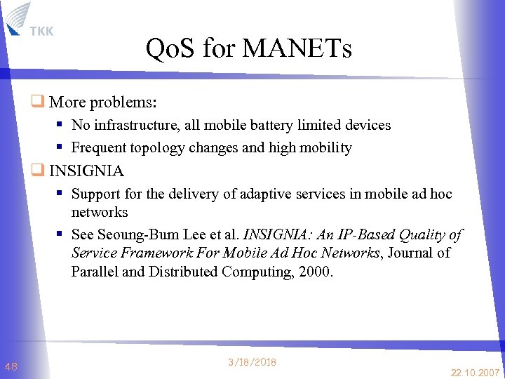 Qo. S for MANETs q More problems: § No infrastructure, all mobile battery limited
