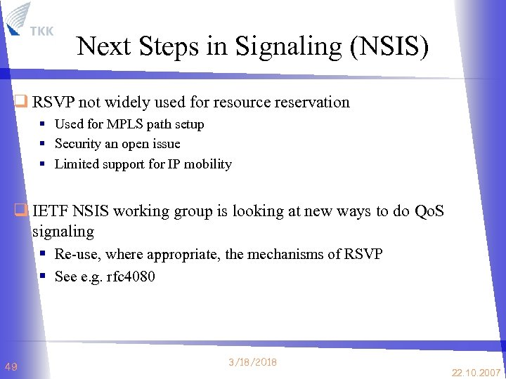 Next Steps in Signaling (NSIS) q RSVP not widely used for resource reservation §