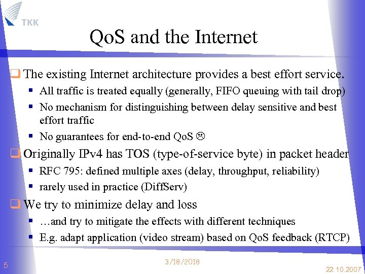 Qo. S and the Internet q The existing Internet architecture provides a best effort