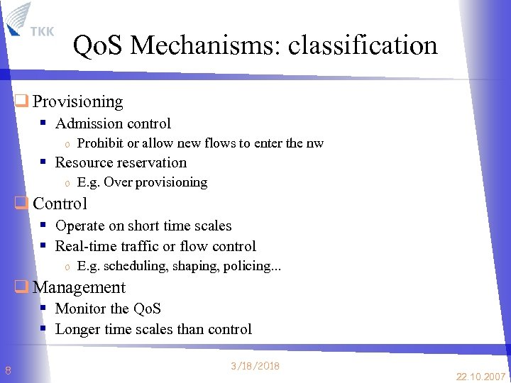 Qo. S Mechanisms: classification q Provisioning § Admission control o Prohibit or allow new