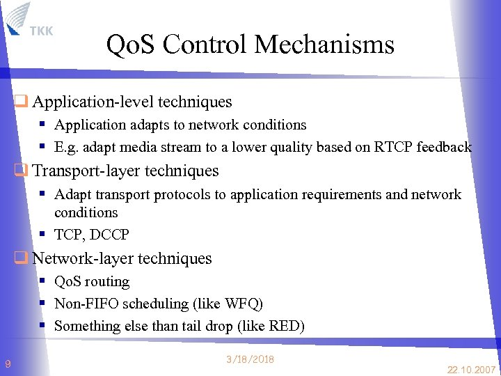 Qo. S Control Mechanisms q Application-level techniques § Application adapts to network conditions §