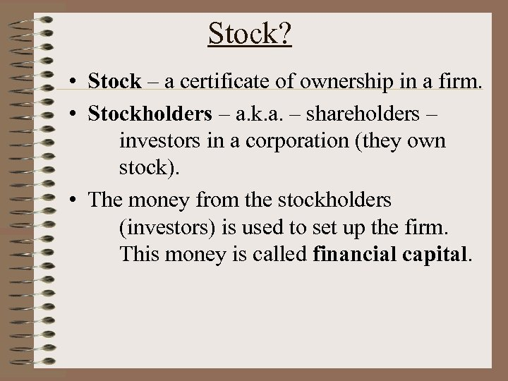 Stock? • Stock – a certificate of ownership in a firm. • Stockholders –