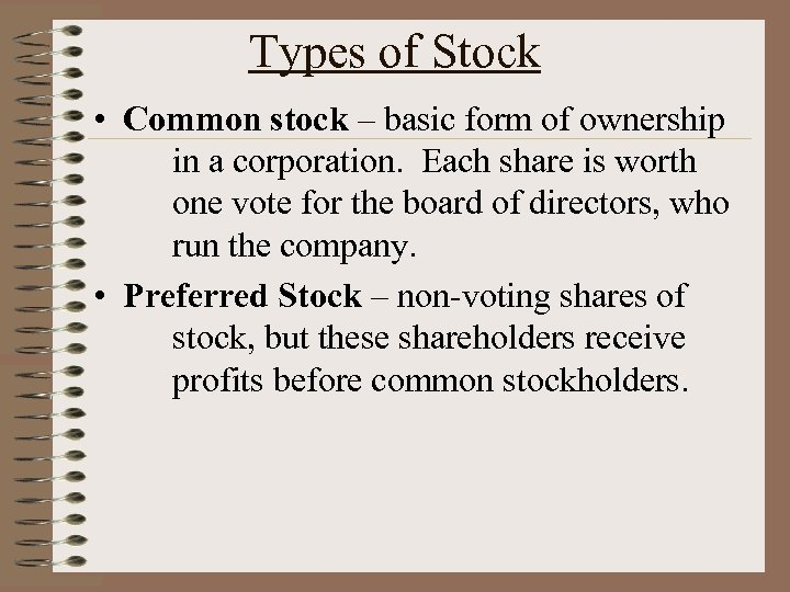 Types of Stock • Common stock – basic form of ownership in a corporation.