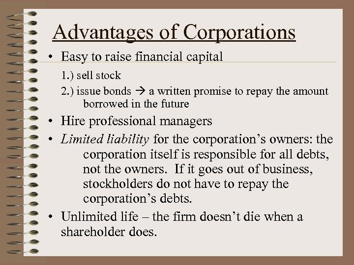 Advantages of Corporations • Easy to raise financial capital 1. ) sell stock 2.
