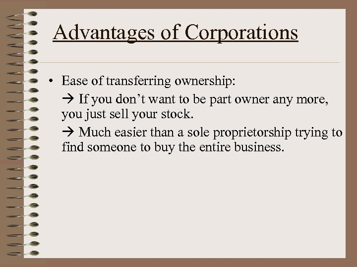 Advantages of Corporations • Ease of transferring ownership: If you don't want to be