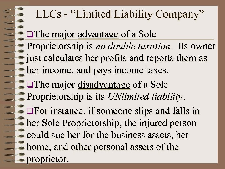 "LLCs - ""Limited Liability Company"" q. The major advantage of a Sole Proprietorship is"