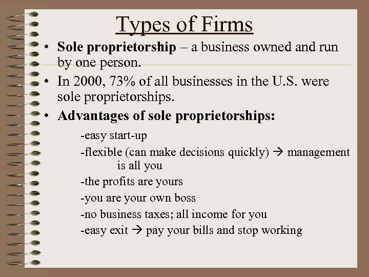 Types of Firms • Sole proprietorship – a business owned and run by one