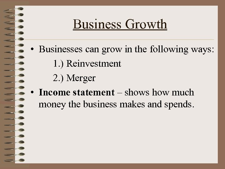 Business Growth • Businesses can grow in the following ways: 1. ) Reinvestment 2.