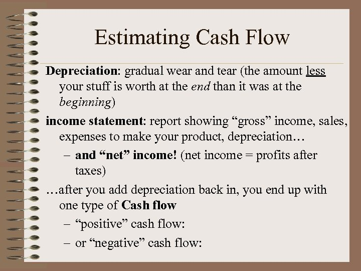 Estimating Cash Flow Depreciation: gradual wear and tear (the amount less your stuff is