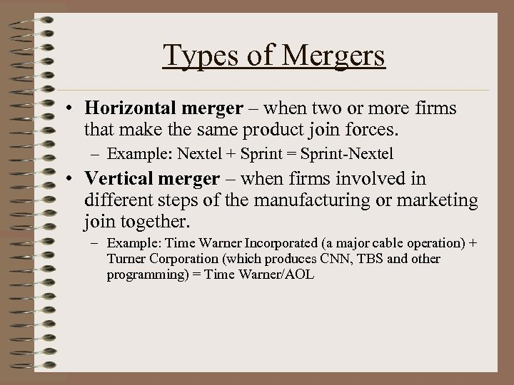 Types of Mergers • Horizontal merger – when two or more firms that make