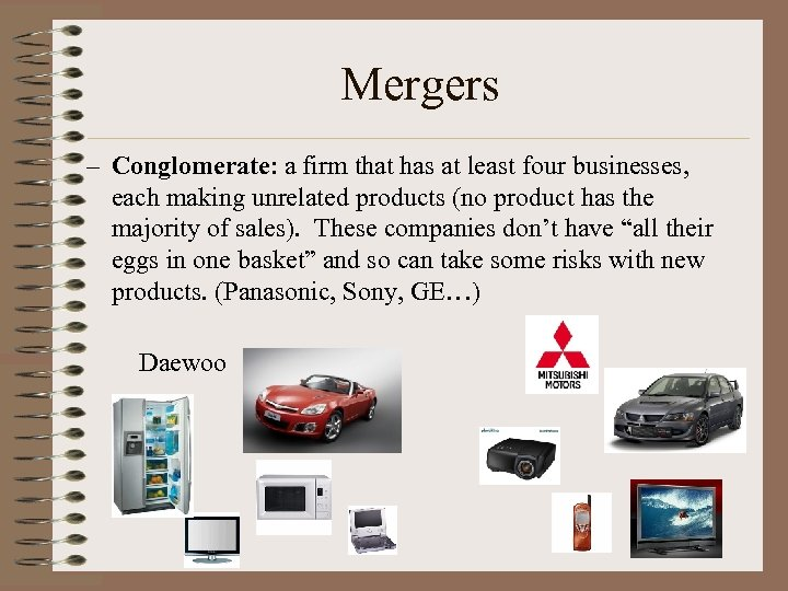 Mergers – Conglomerate: a firm that has at least four businesses, each making unrelated