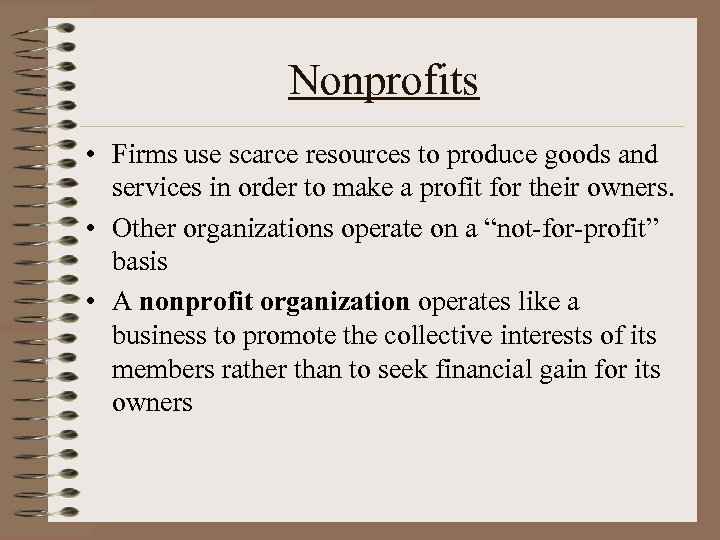 Nonprofits • Firms use scarce resources to produce goods and services in order to