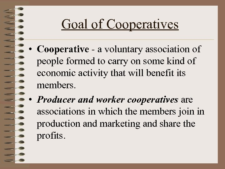 Goal of Cooperatives • Cooperative - a voluntary association of people formed to carry