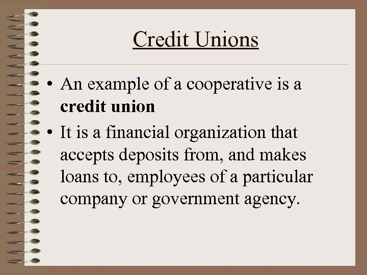 Credit Unions • An example of a cooperative is a credit union • It