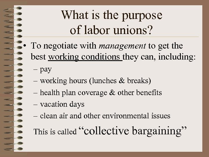 What is the purpose of labor unions? • To negotiate with management to get