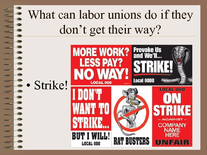What can labor unions do if they don't get their way? • Strike!