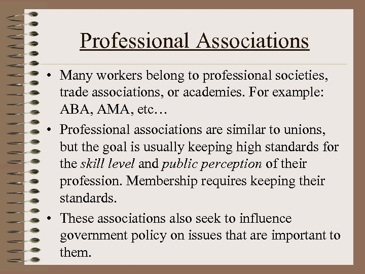 Professional Associations • Many workers belong to professional societies, trade associations, or academies. For
