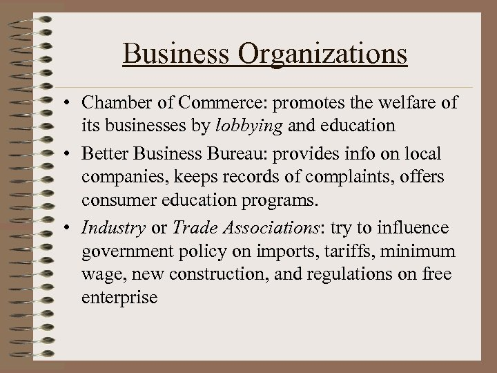 Business Organizations • Chamber of Commerce: promotes the welfare of its businesses by lobbying
