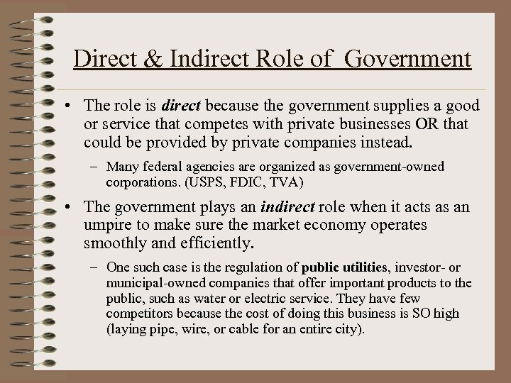 Direct & Indirect Role of Government • The role is direct because the government