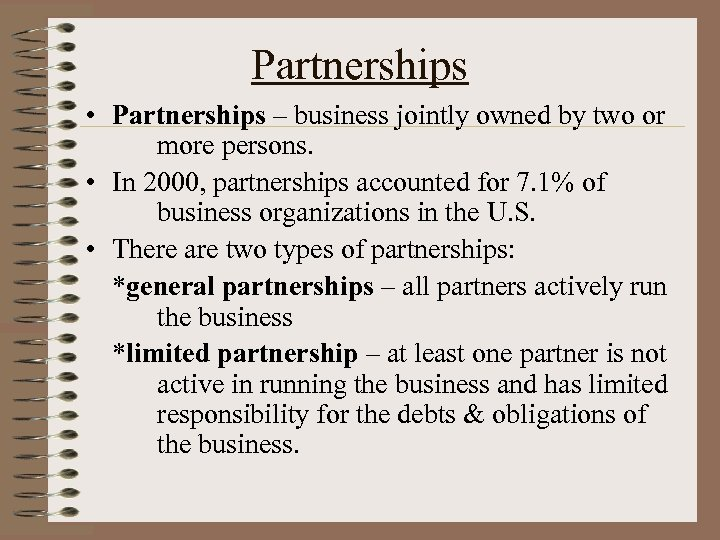 Partnerships • Partnerships – business jointly owned by two or more persons. • In