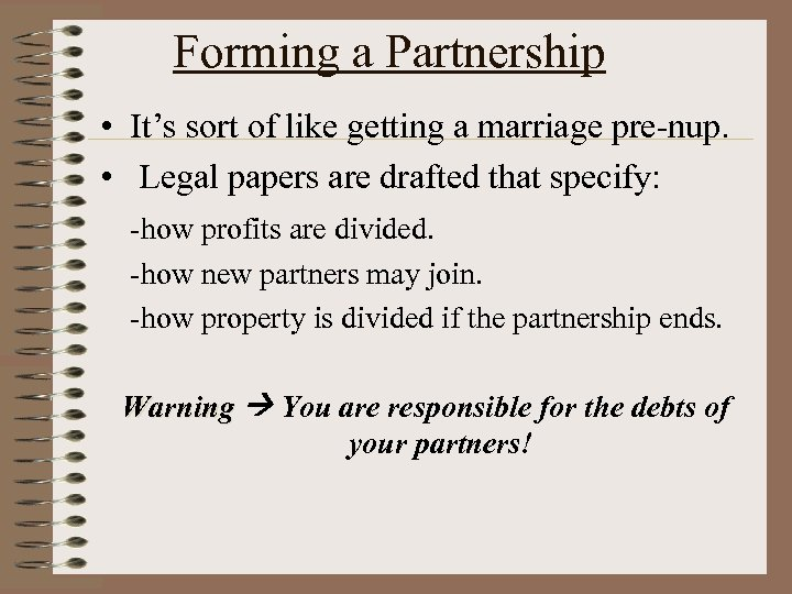 Forming a Partnership • It's sort of like getting a marriage pre-nup. • Legal