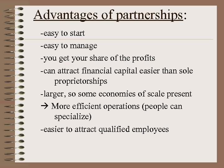 Advantages of partnerships: -easy to start -easy to manage -you get your share of